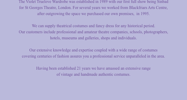 The Violet Truelove Wardrobe was established in 1989 with our f